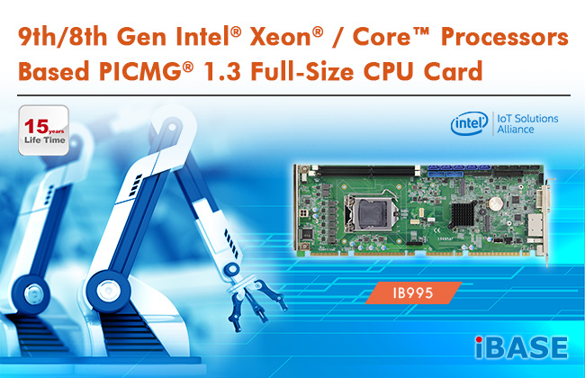 IBASE Launches 9th/8th Gen Intel® Xeon® / Core™ Processors Based PICMG® 1.3 Full-Size CPU Card